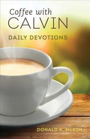 Coffee with Calvin: Daily Devotions  by  Donald K. McKim