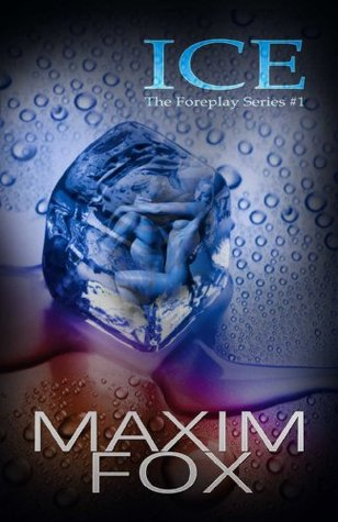 ICE (The Foreplay Series #1, Adult Short Stories)  by  Maxim Fox