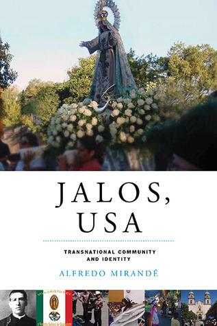 Jalos, USA: Transnational Community and Identity Alfredo Mirande