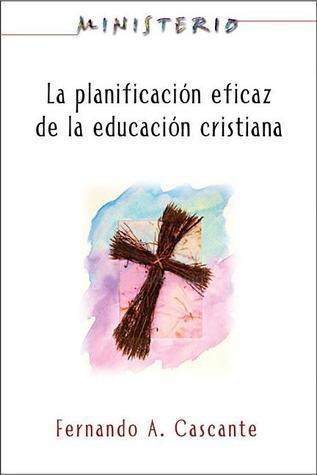 La Planificacion Eficaz de La Educacion Cristiana: Ministerio Series Aeth: Christian Education: Ministerio Series  by  Fernando A. Cascante-Gomez