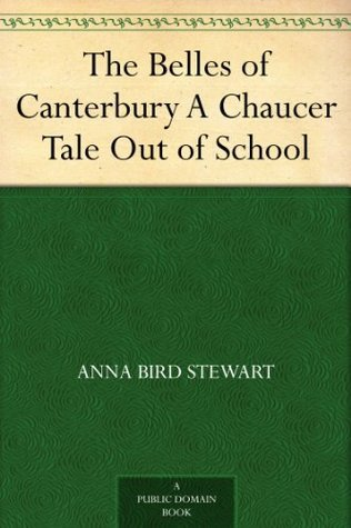 The Belles of Canterbury A Chaucer Tale Out of School  by  Anna Bird Stewart