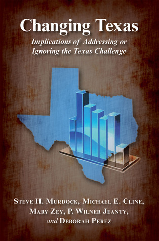 Changing Texas: Implications of Addressing or Ignoring the Texas Challenge Steve H. Murdock