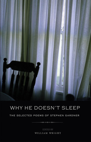 Why He Doesnt Sleep: The Selected Poems of Stephen Gardner  by  Stephen Gardner