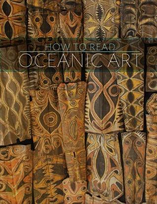 How to Read Oceanic Art Eric Kjellgren