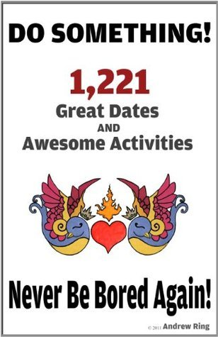 Do Something! 1,221 Great Dates And Awesome Activities. Andrew Ring