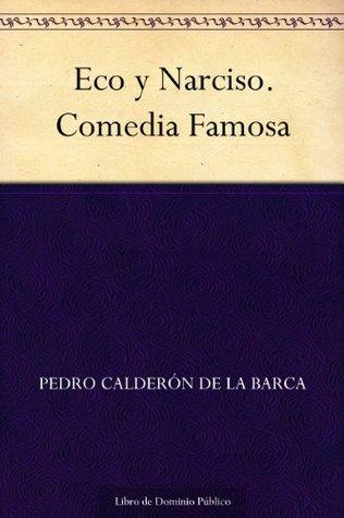 Eco y Narciso. Comedia Famosa Pedro Calderón de la Barca