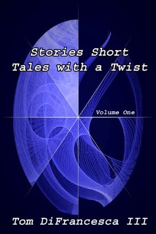 Stories Short: Tales with a Twist Tom DiFrancesca III