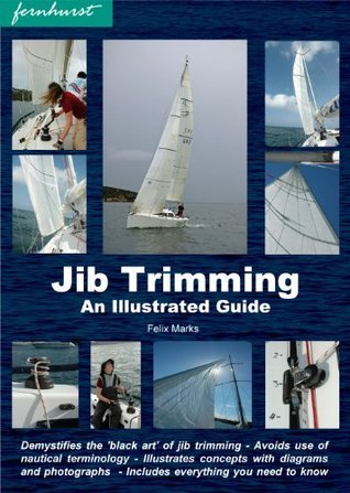 Jib Trimming: An Illustrated Guide Felix Marks