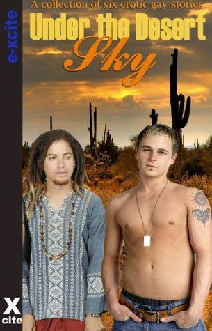 Under The Desert Sky - An Xcite Books collection of gay erotic stories.  by  Landon Dixon