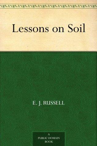 Lessons on Soil E.J. Russell