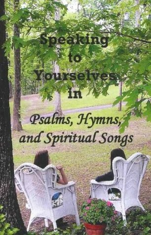 Speaking to Yourselves in Psalms, Hymns, and Spiritual Songs Celli Pate Bryan