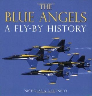 The Blue Angels: A Fly-By History  by  Nicholas A. Veronico