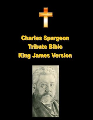 Charles Spurgeon Tribute Bible King James Version - KJV (Annotated and Illustrated) Holy Book with Charles Haddon Spurgeon Biography Anonymous