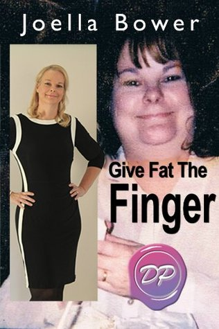 Give Fat the Finger: How to Lose Weight & Keep it Off  by  Joella Bower