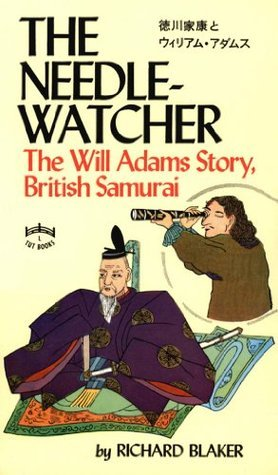 The Needle-Watcher: The Will Adams Story British Samurai  by  Richard Blaker