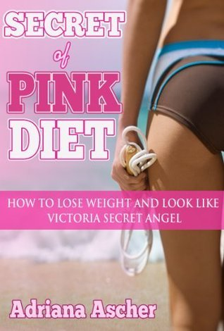Secret of Pink Diet - How to Lose Weight and Look Like Victoria Secret Angel Adriana Ascher