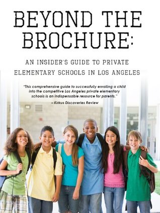 Beyond The Brochure: An Insiders Guide To Private Elementary Schools In Los Angeles  by  Porcha Dodson