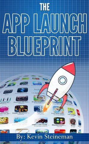 The App Launch Blueprint Kevin Steineman