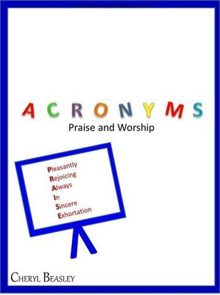 Acronyms: Praise and Worship Cheryl Beasley