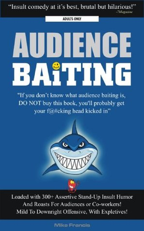 Audience Baiting: Insult Humour for Live Roasts, Co-workers And Friends Mike Francis