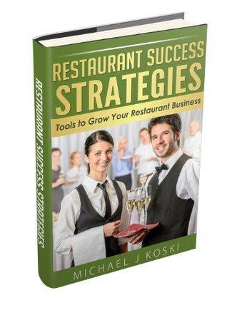 Restaurant Success Strategies - Tools to Grow Your Restaurant Business Michael Koski