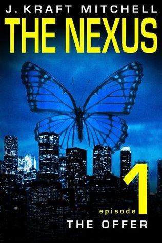 THE NEXUS, Episode 1: The Offer  by  J. Kraft Mitchell