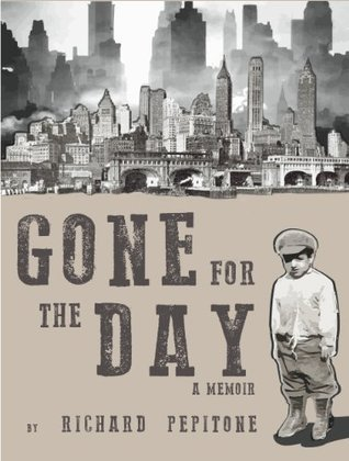 Gone for the Day: A Childhood Memoir  by  Richard Pepitone