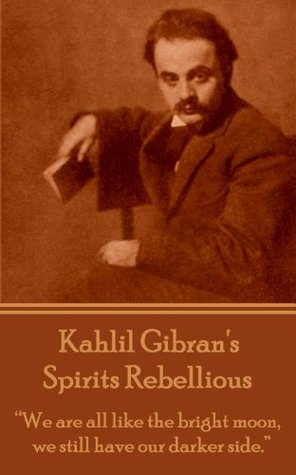Spirits Rebellious: We are all like the bright moon, we still have our darker side.  by  Kahlil Gibran
