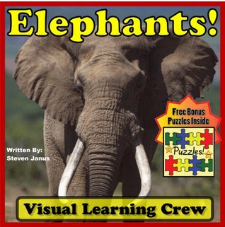 Elephant Childrens Animal Book: Exciting Elephants! Look At Elephants And Learn To Read - (The Visual Learning Crew Book) (Over 45+ Photos of Elephants)  by  Steven Janus
