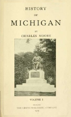 History of Michigan (Volume 1)  by  Charles Moore