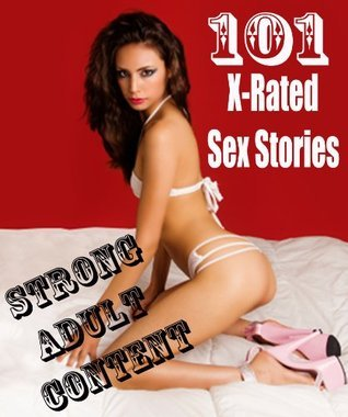 101 X-Rated Sex Stories: STRONG ADULT CONTENT  by  Cindy Nails