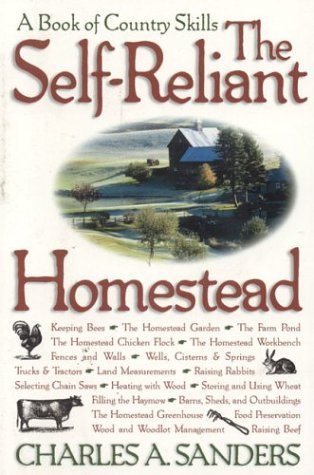 The Self-Reliant Homestead: A Book of Country Skills  by  Charles A. Sanders