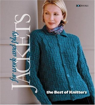 Jackets: For Work and Play (Best of Knitters Magazine series, The) Rick Mondragon