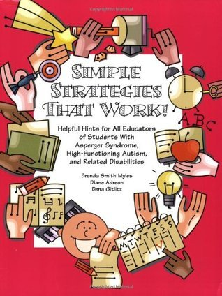 Simple Strategies That Work!: Helpful Hints for All Educators of Students with Asperger Syndrome, High-Functioning Autism, and Related Disabilities Brenda Smith Myles