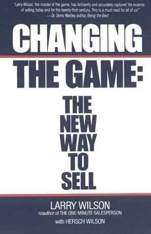Changing the Game: The New Way to Sell  by  Larry Wilson