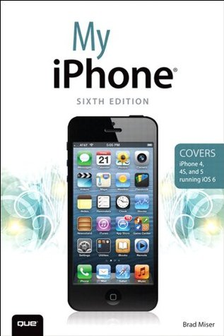 My iPhone (Covers iPhone 4, 4S and 5 running iOS 6) (6th Edition) (My...)  by  Brad Miser