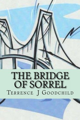 The Bridge of Sorrel  by  Terrence J. Goodchild