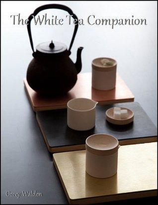 The White Tea Companion  by  Corey Walden