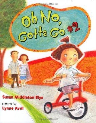 Oh No, Gotta Go #2 Susan Middleton Elya