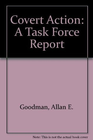 The Need to Know: The Report of the Twentieth Century Fund Task Force on Covert Action and American Democracy  by  Allan E. Goodman