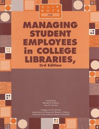 Managing Student Employees in College Libraries (Clip Notes) Michael D. Kathman