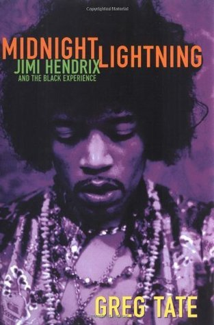 Midnight Lightning: Jimi Hendrix and the Black Experience Greg Tate