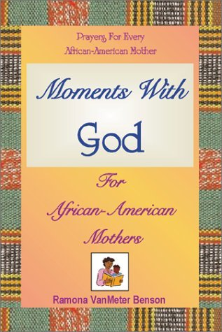 Moments With God For African American Mothers  by  Ramona Vanmeter Benson