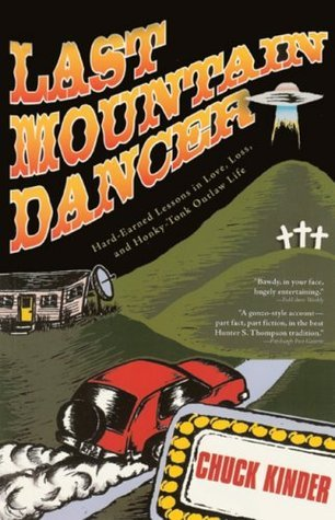 Last Mountain Dancer: Hard-Earned Lessons in Love, Loss, and Honky-Tonk Outlaw Life Chuck Kinder