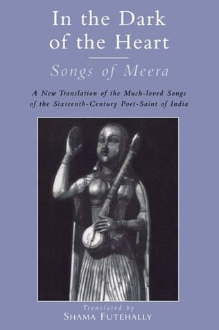 In the Dark of the Heart: Songs of Meera  by  Shama Futehally
