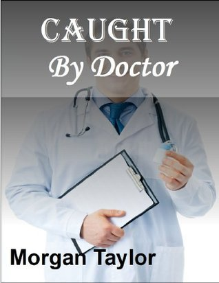 Caught By Doctor Morgan Taylor