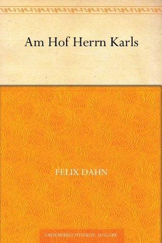 Am Hof Herrn Karls  by  Felix Dahn