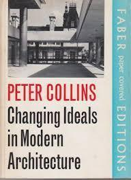 The Changing Ideals of Modern Architecture 1750-1950  by  Peter Collins