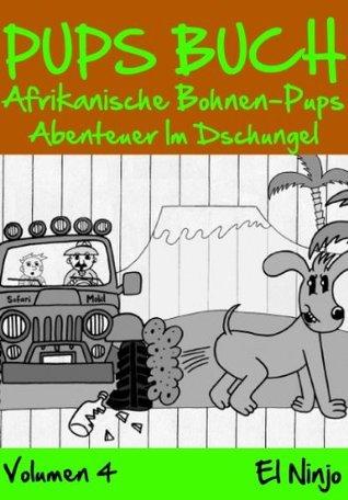 PUPS BUCH: Afrikanische Bohnen Pups Abenteuer Im Dschungel (Kinderbuch für Kinder und Leseanfänger mit Lustigen Comic Bilderbücher Illustrationen) (El ... Furz Katastrophen) El Ninjo