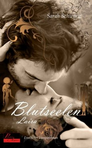 Blutseelen 03: Laira: Erotischer Vampirroman  by  Sarah Schwartz
